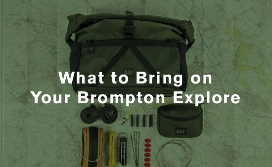 what to bring on your brompton explore